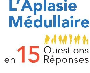 L'Aplasie Médullaire en 15 questions-réponses – Décembre 2017.